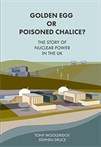 Golden Egg or Poisoned Chalice?: The Story of Nuclear Power in the UK